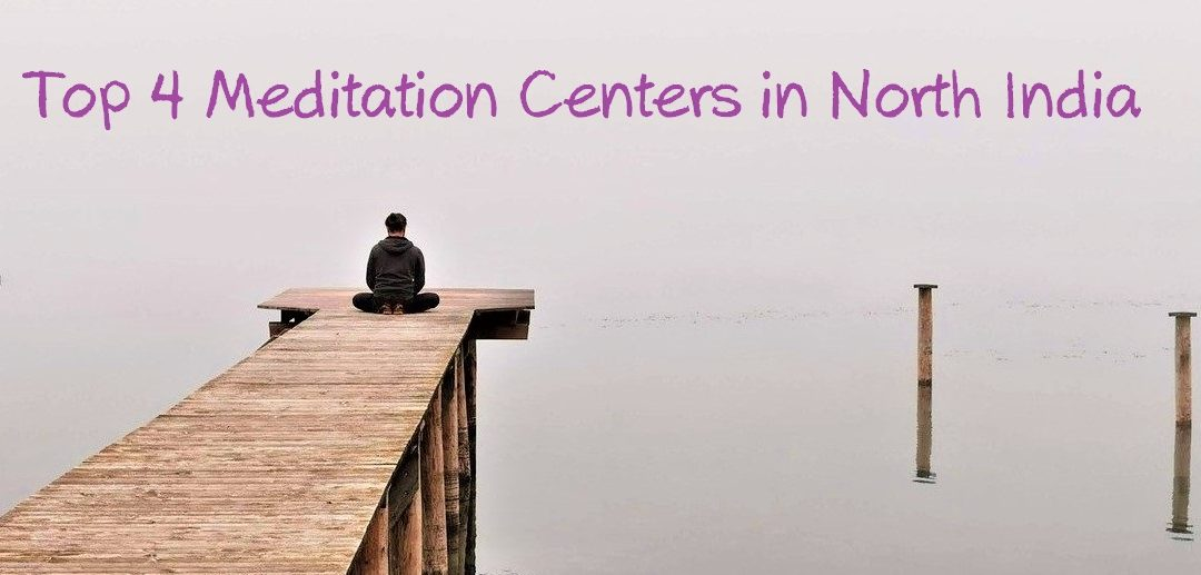 Top 4 Meditation Centers in North India – A Detailed Guide