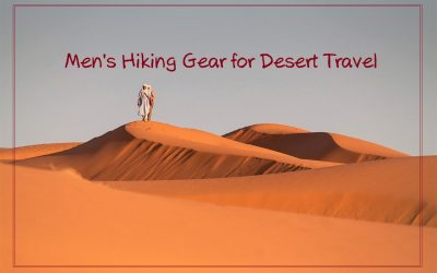 Men's Hiking Accessories for a Last Minute Desert Travel