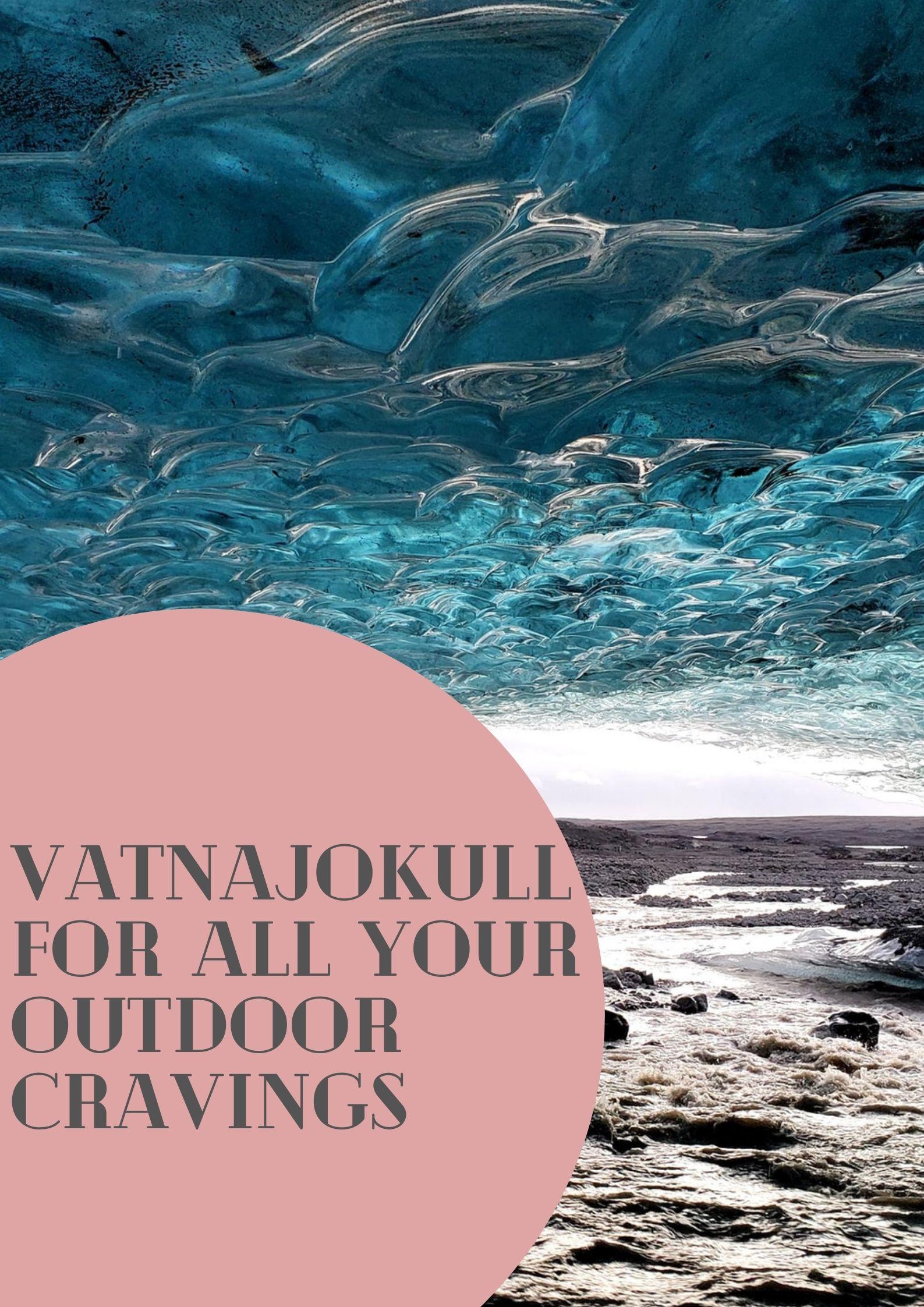 Vatnajokull for All Your Outdoor Cravings
