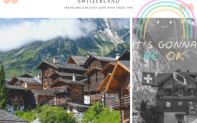 Is Switzerland Safe to Travel – Stick to these Tips