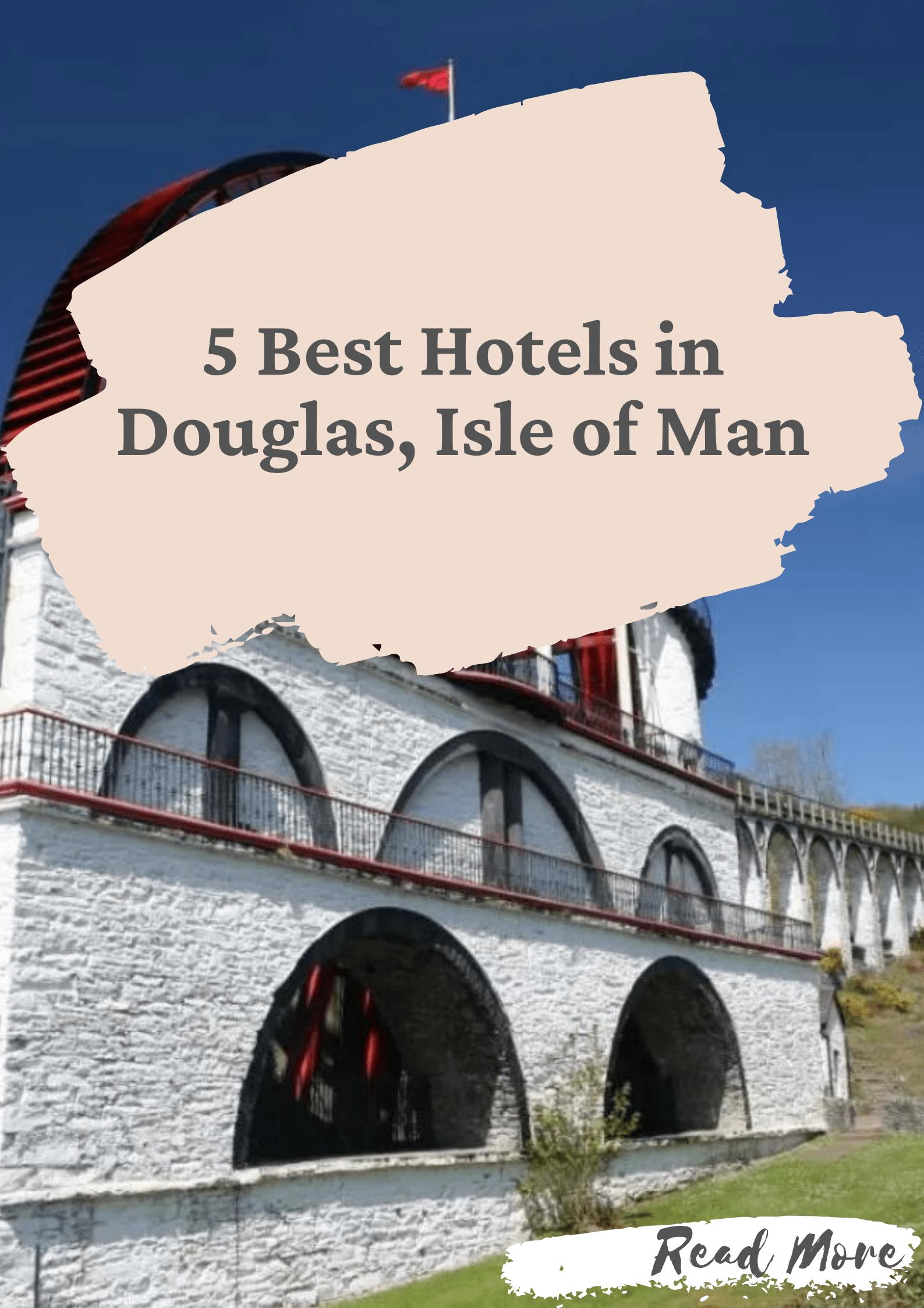 5 Best Hotels in Douglas, Isle of Man
