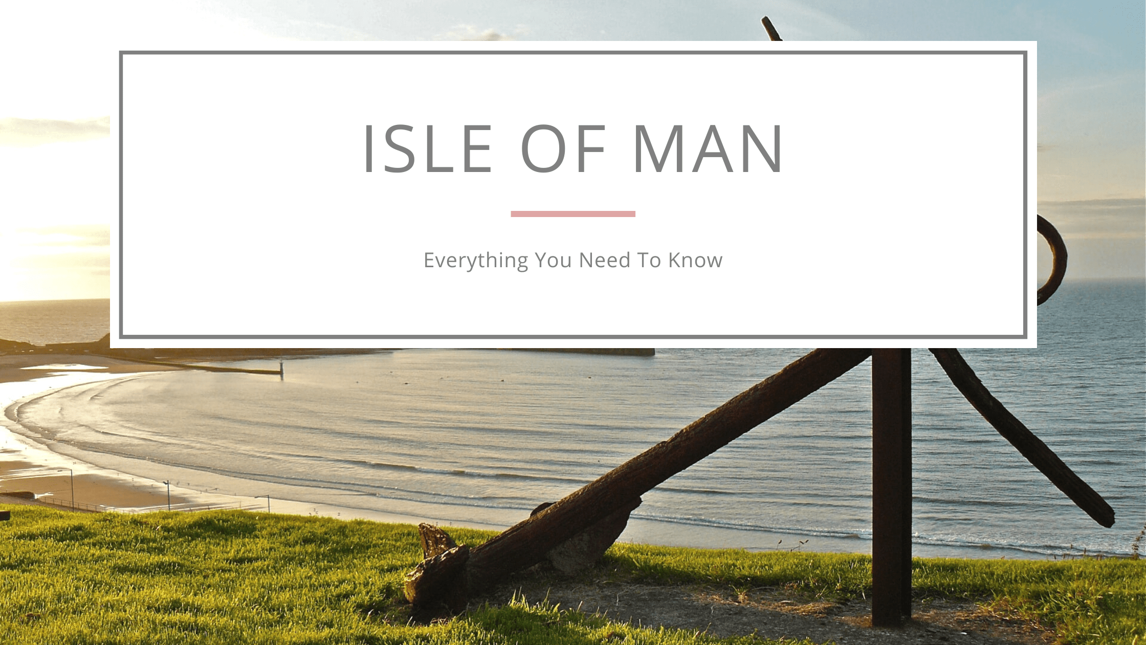 Isle of Man - Everything You Need to Know